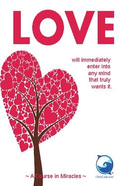 Love Will Immediately Enter Into Any Mind That Truly Wants It A
