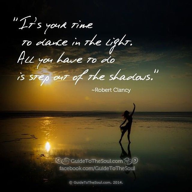 Its Your Time To Dance In The Light All You Have To Do Is Step Out