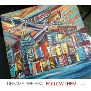 Dreams are Real... Follow them!