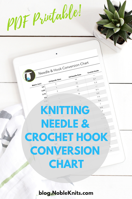 Knitting Needle and Crochet Hook Conversion Chart Plus Free PDF Printable!