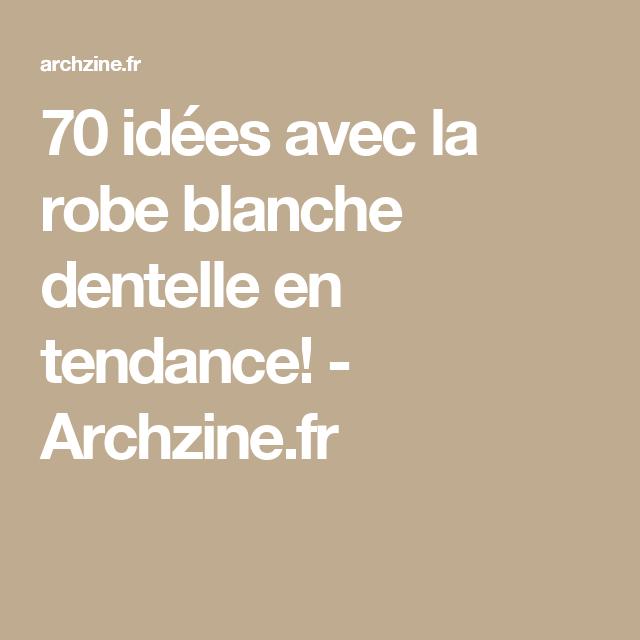 70 idées avec la robe blanche dentelle en tendance! - Archzine.fr