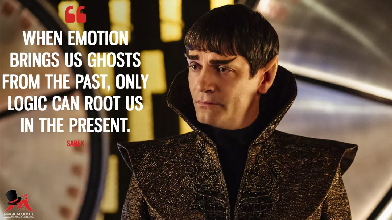 Sarek: When emotion brings us ghosts from the past, only logic can root us in the present. More on: https://www.magicalquote.com/series/star-trek-discovery/ #StarTrekDiscovery #sarek #StarTrek #emotion