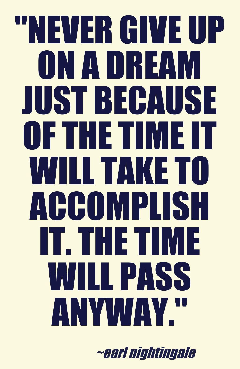 Is It Time To Give Up On Single >> Never Give Up On A Dream Just Because Of The Time It Will Take To
