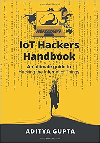 IoT hackers handbook  an ultimate guide to hacking the Internet