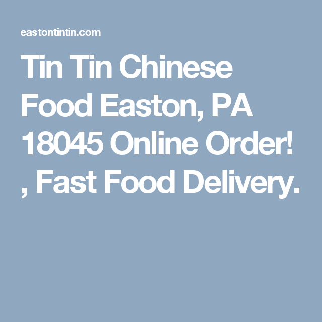 Tin Tin Chinese Food Easton Pa 18045 Online Order Fast Food Delivery Food Delivery Fast Food Chinese Food