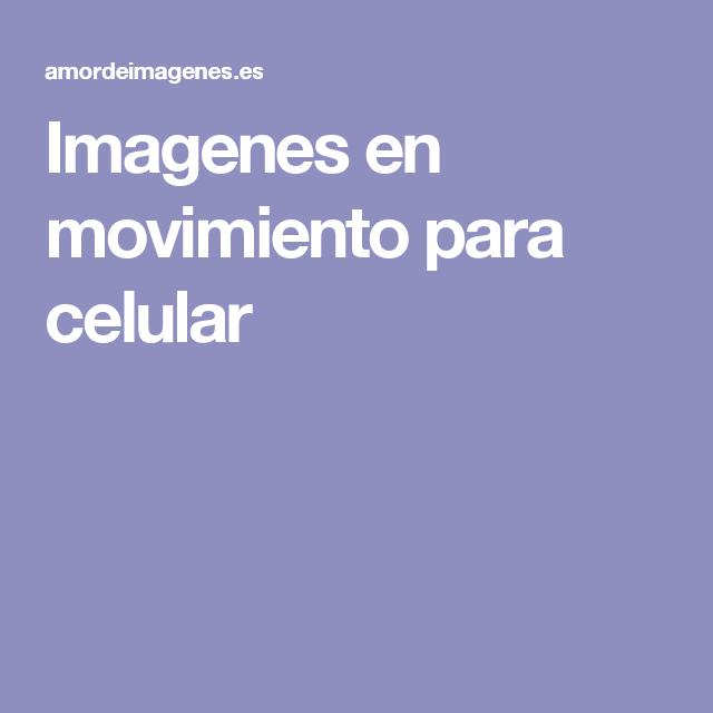 Imagenes en movimiento para celular