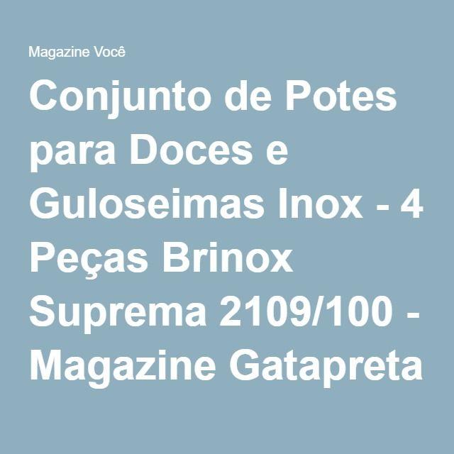 Conjunto de Potes para Doces e Guloseimas Inox - 4 Peças Brinox Suprema 2109/100 - Magazine Gatapreta