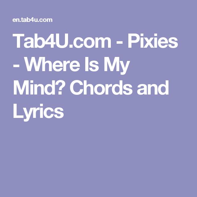 Tab4U.com - Pixies - Where Is My Mind? Chords and Lyrics capo 6 ...
