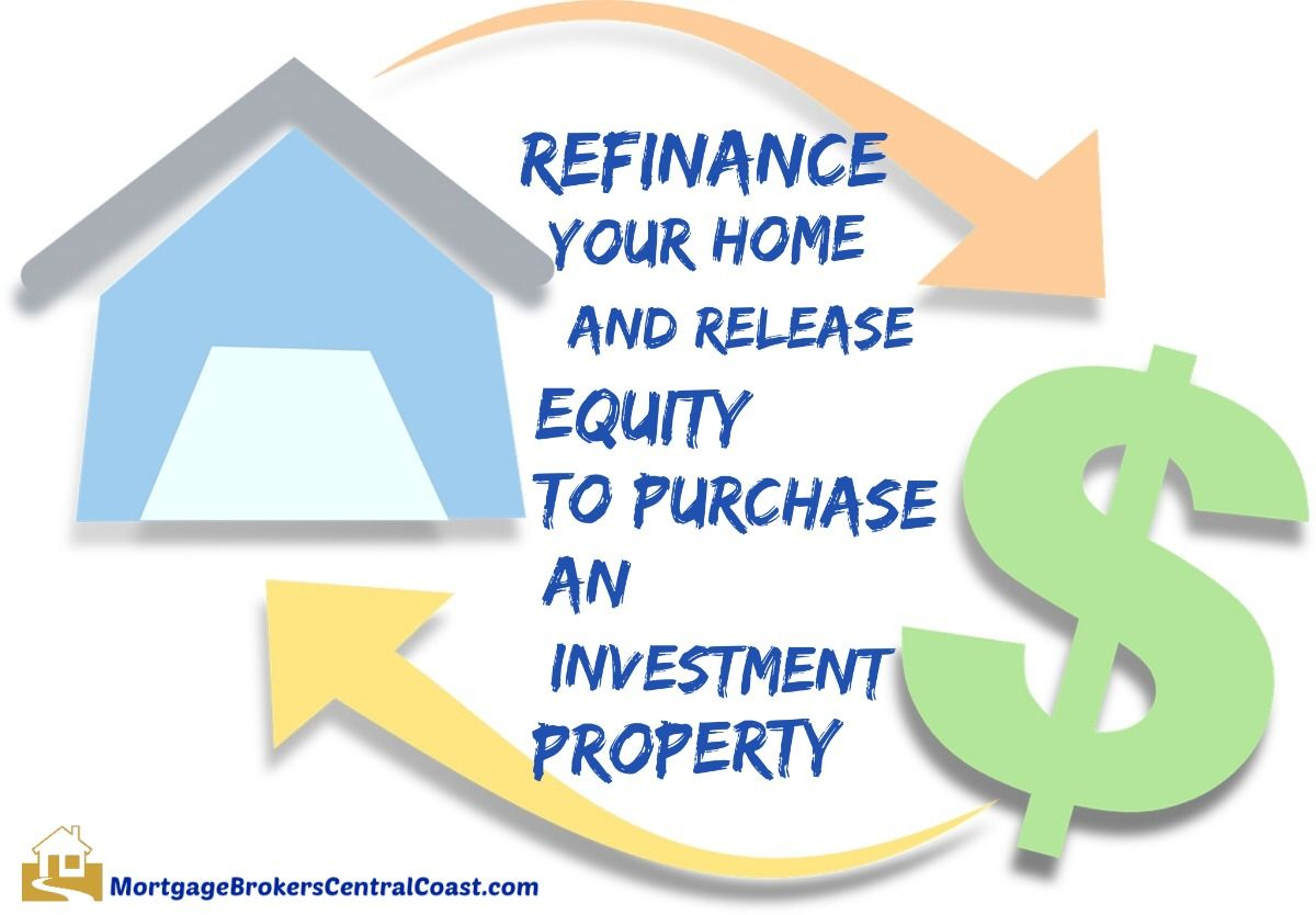 Refinance Your Home And Release Equity To Purchase An Investment
