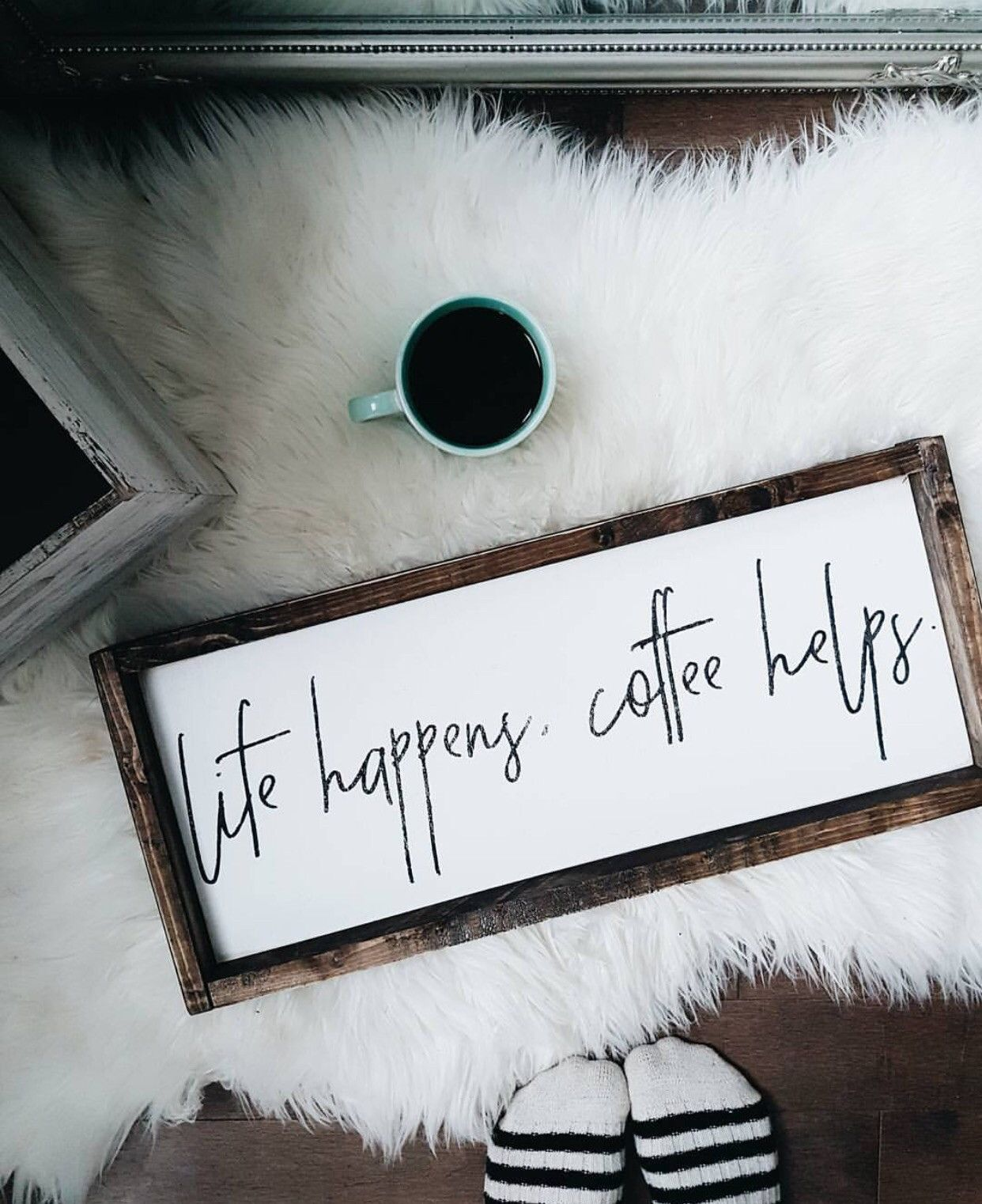 Life happens coffee helps home is wherever ium with you