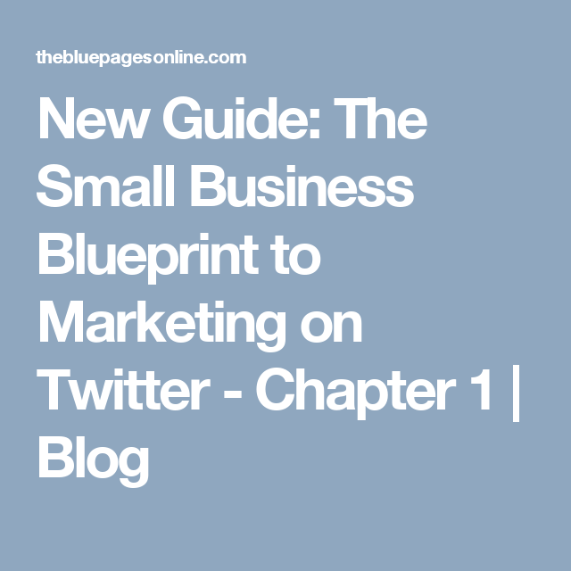 New guide the small business blueprint to marketing on twitter new guide the small business blueprint to marketing on twitter chapter 1 blog malvernweather Choice Image