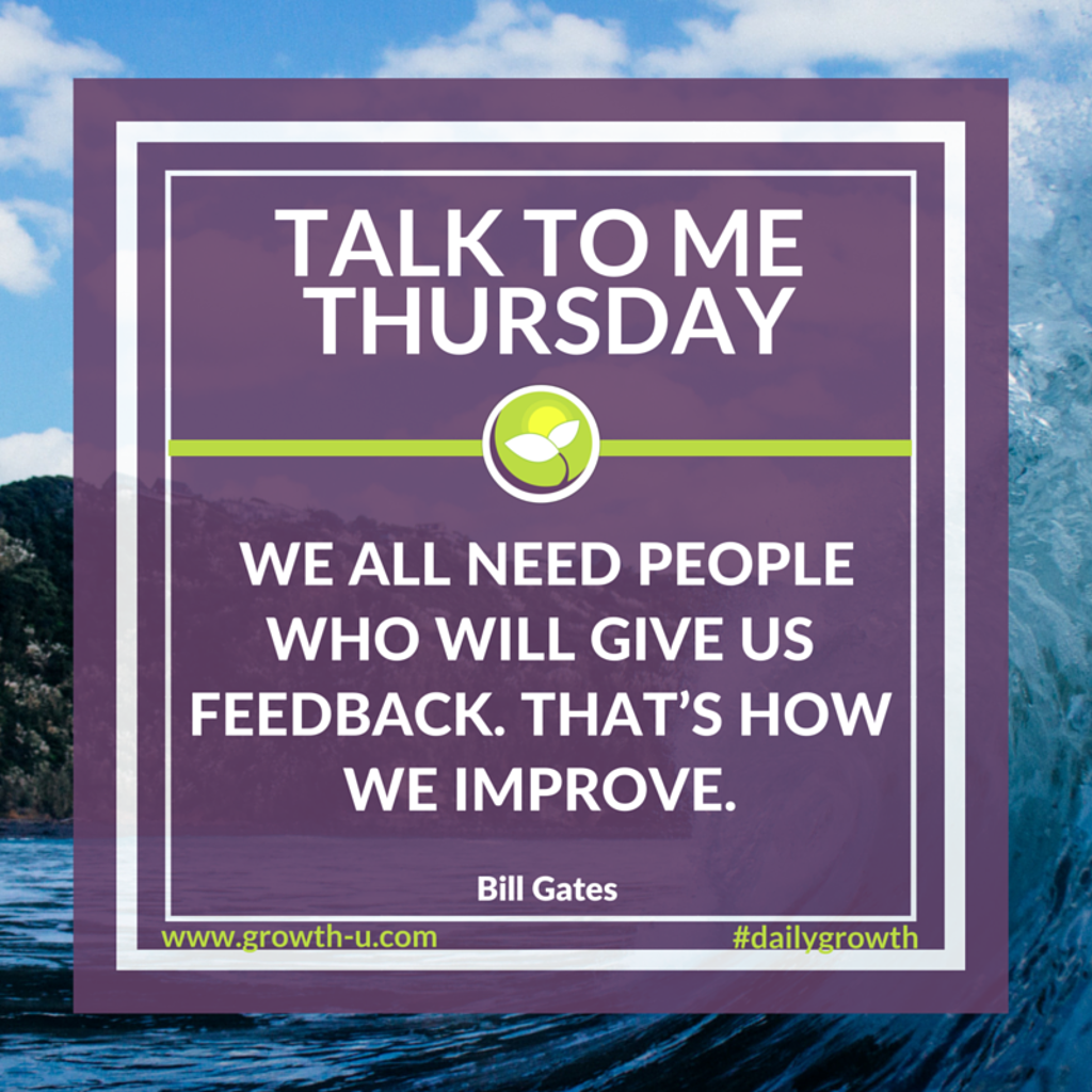 Talk To Me Thursday -  We all need people who will give us feedback. That's how we improve.