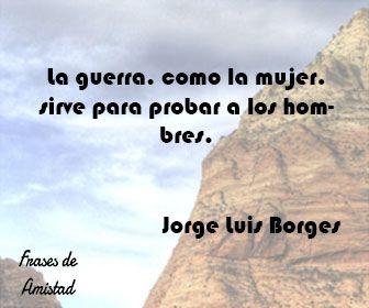 Frases De Amor De Borges De Jorge Luis Borges Frases De Escritores