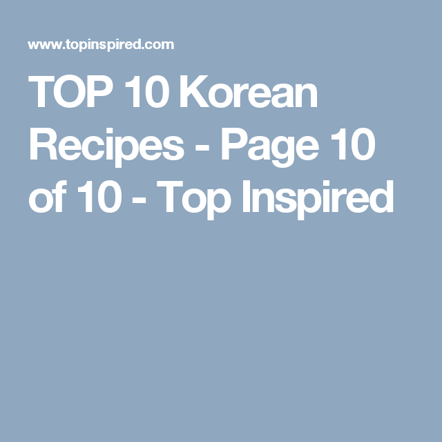 TOP 10 Korean Recipes - Page 10 of 10 - Top Inspired