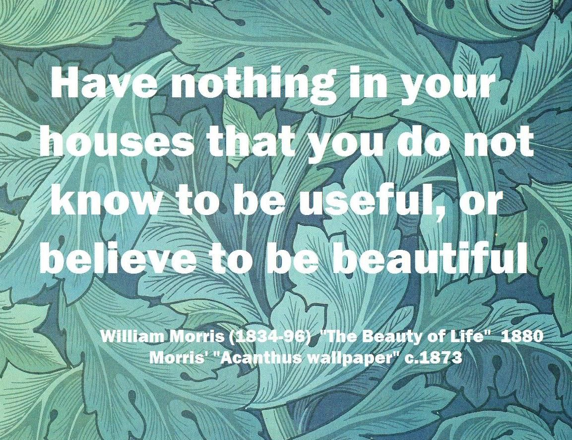William Morris, useful or beautiful William morris quote