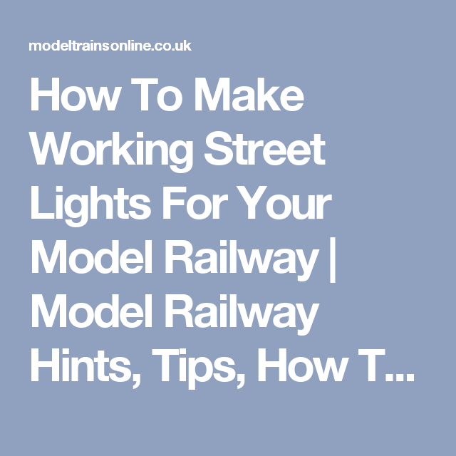 How To Make Working Street Lights For Your Model Railway
