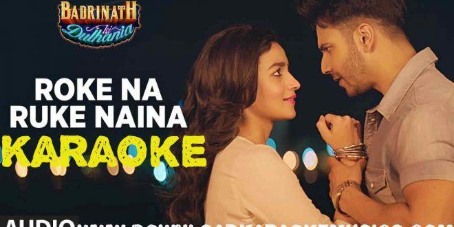Roke Na Ruke Naina (Badrinath Ki Dulhania) Song Karaoke