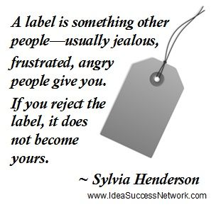 A label is something other peopleusually jealous frustrated angry people A label is something other peopleusually jealous frustrated angry people