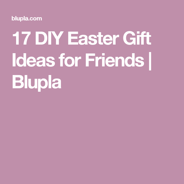 17 diy easter gift ideas for friends easter and gift 17 diy easter gift ideas for friends blupla negle Choice Image