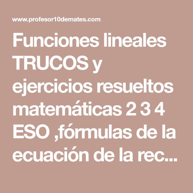 Funciones Lineales Trucos Y Ejercicios Resueltos Matemáticas 2 3 4 Eso Fórmulas De La Ecuación De La Recta En P Ejercicios Resueltos Función Lineal Ejercicios