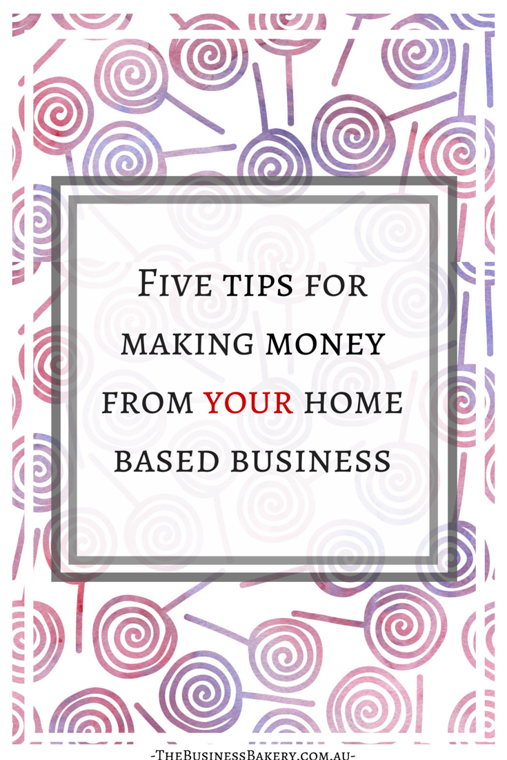 Five tips for making money from your home based business | Pinterest ...