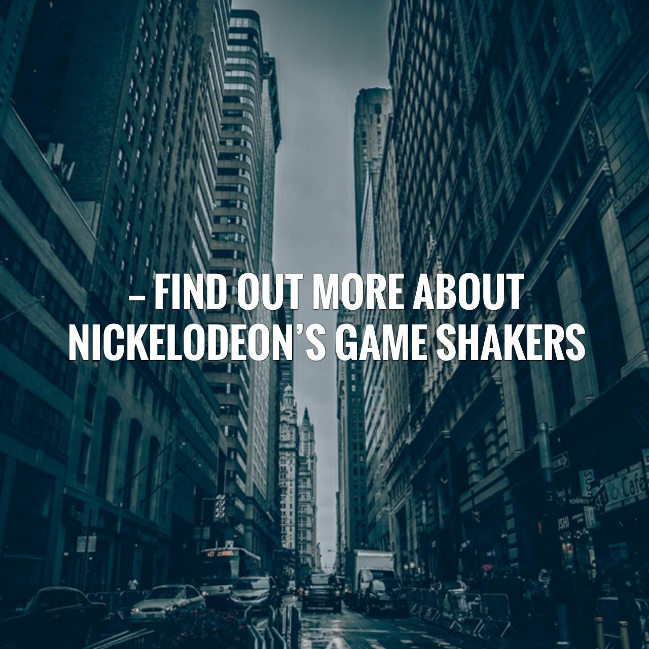 Find out more about Nickelodeon's Game Shakers & Henry