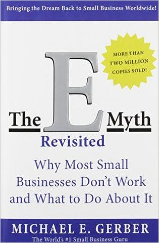 The E-Myth Revisited: Why Most Small Businesses Dont Work and What to Do About It