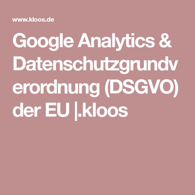 Google Analytics Datenschutzgrundverordnung Dsgvo Der Eu Kloos Dsgvo Bloggen Datenschutz Grundverordnung