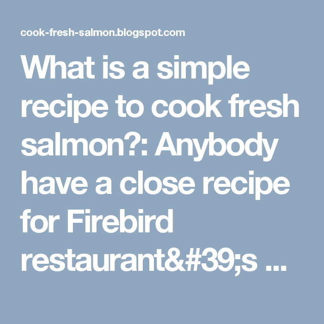 What is a simple recipe to cook fresh salmon?: Anybody have a  close recipe for Firebird restaurant's sesame encrusted salmon dish?