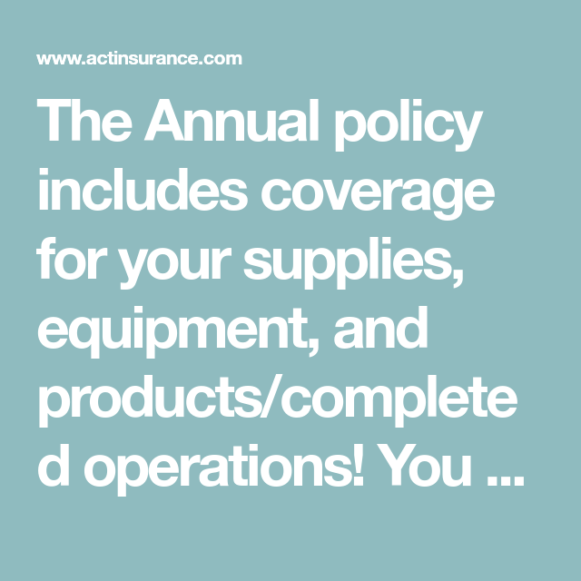 coverage annual policy includes supplies equipment