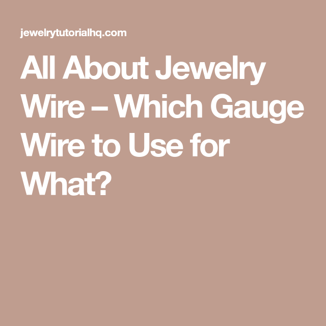 All About Jewelry Wire – Which Gauge Wire to Use for What?   wire ...