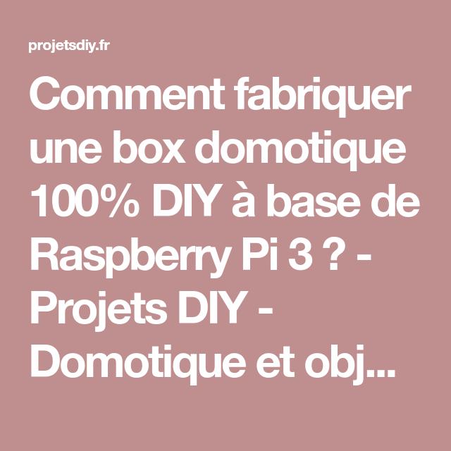 Comment fabriquer une box domotique 100% DIY à base de Raspberry Pi 3   -  Projets DIY - Domotique et objets connectés à faire soi-même 1b8088febd35