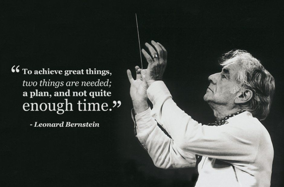 """Leonard Bernstein """"To achieve great things, two things"""