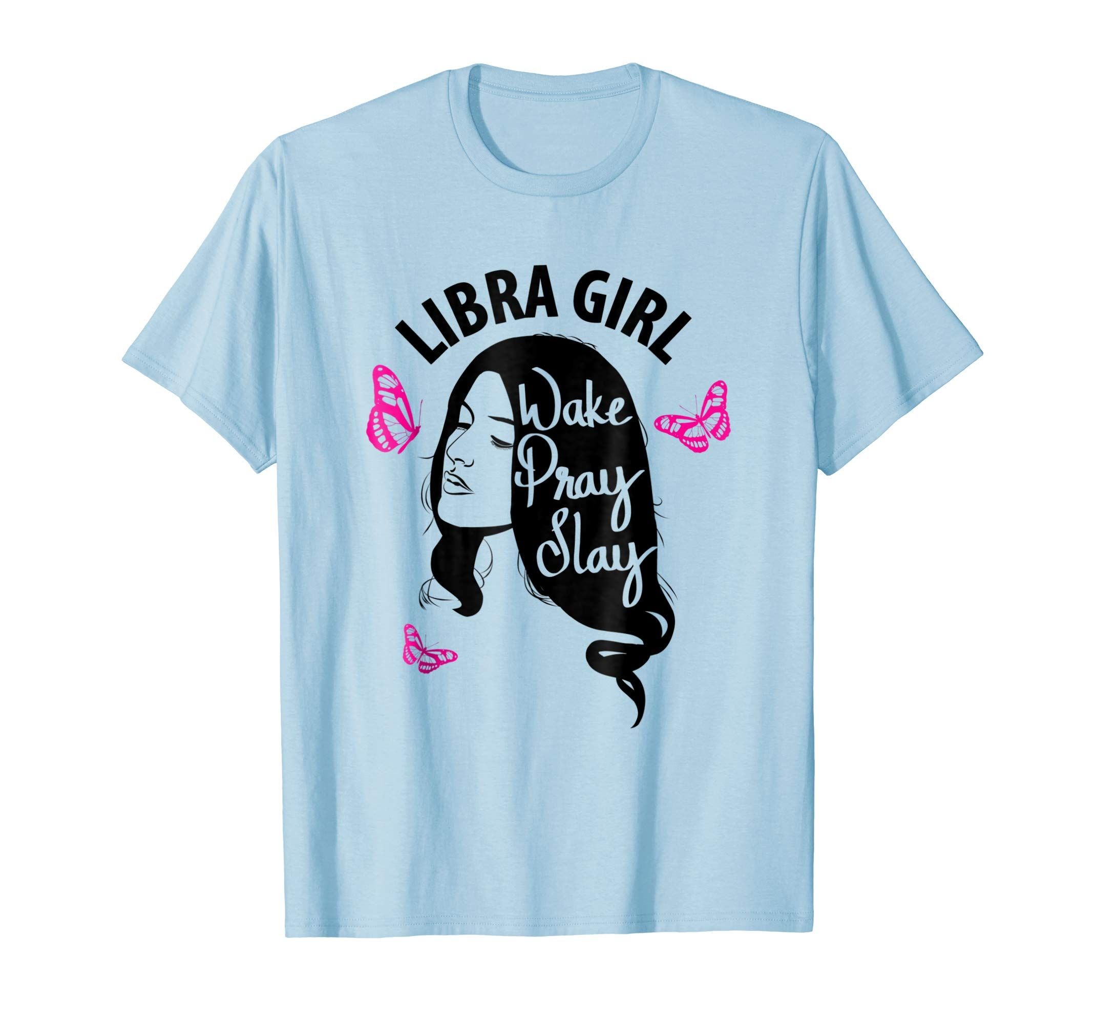 Libra Girl Wake Pray Slay Shirt October Birthday Gift For Girls