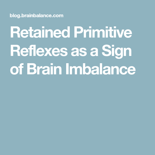 Retained Primitive Reflexes as a Sign of Brain Imbalance   A-Z ...