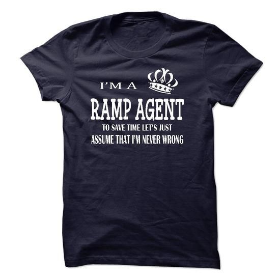i am a RAMP AGENT, to save time lets just assume that i am never wrong T Shirts, Hoodie. Shopping Online Now ==► https://www.sunfrog.com/LifeStyle/i-am-a-RAMP-AGENT-to-save-time-lets-just-assume-that-i-am-never-wrong.html?41382