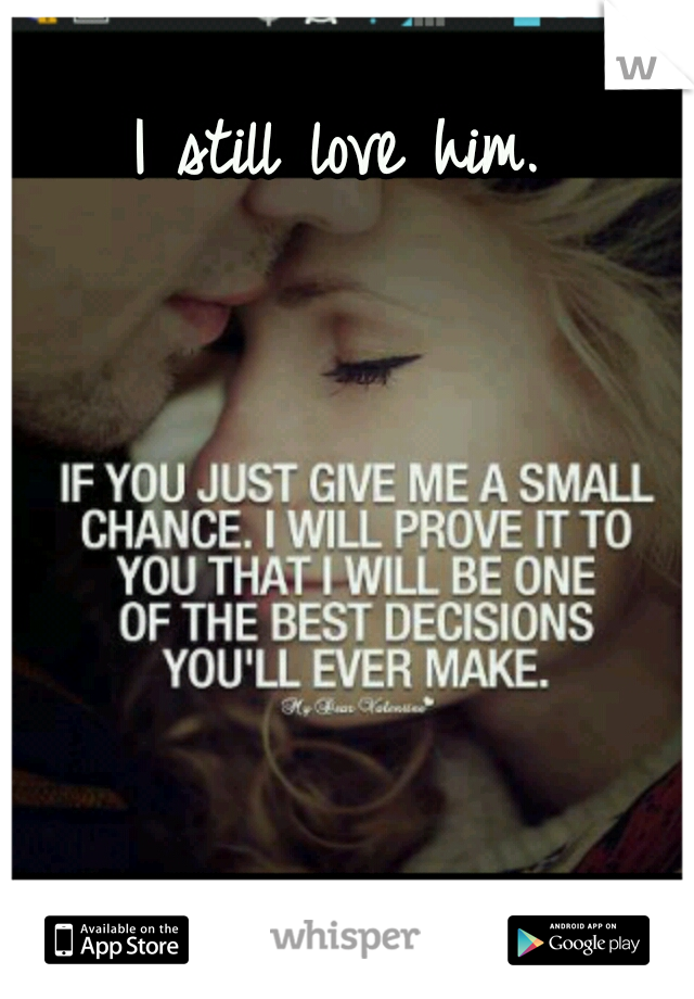 I Still Love Him Love Quotes With Images Love Quotes For Her Chance Quotes