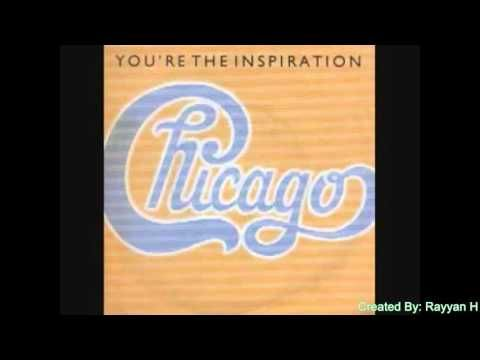 Chicago You Re The Inspiration Inspiration Songs Chicago