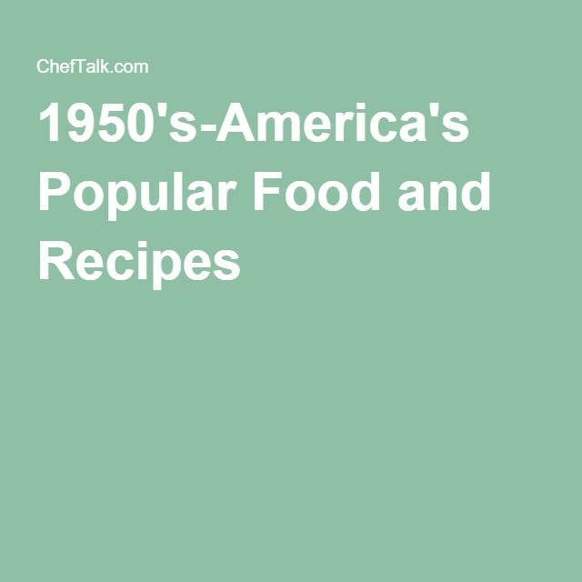 1950's-America's Popular Food and Recipes