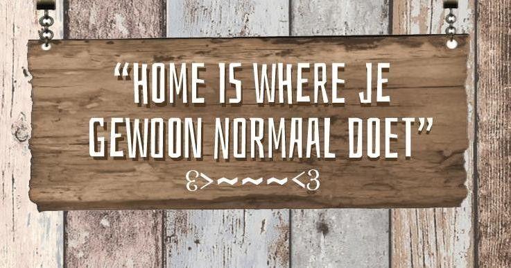 Home is where je gewoon normaal doet