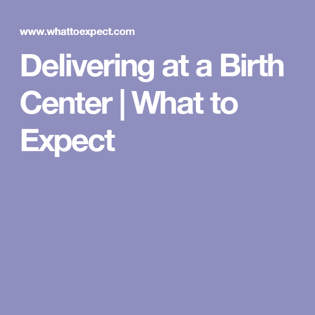Delivering at a Birth Center | What to Expect