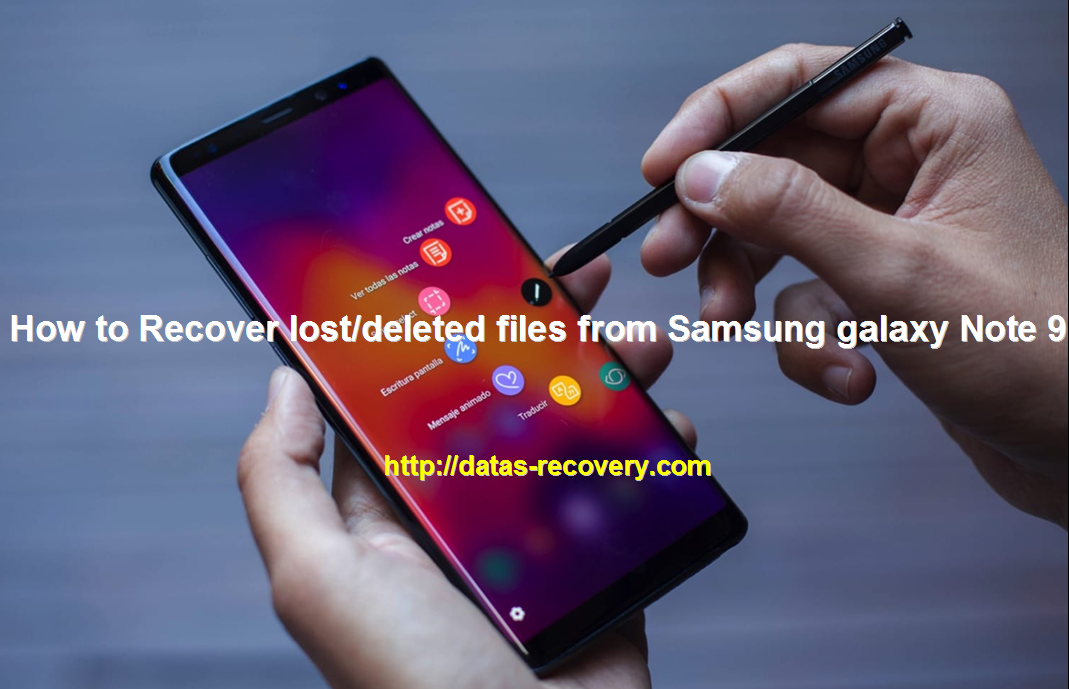 How to Recover lost/deleted files from Samsung galaxy Note 9