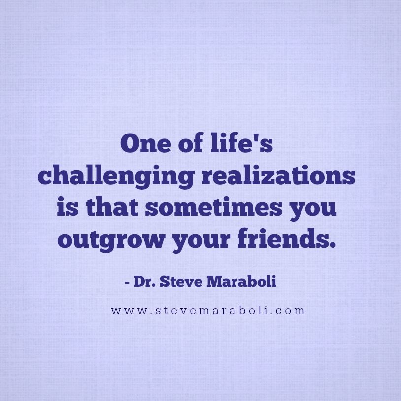 One Of Lifes Challenging Realizations Is That Sometimes You Outgrow