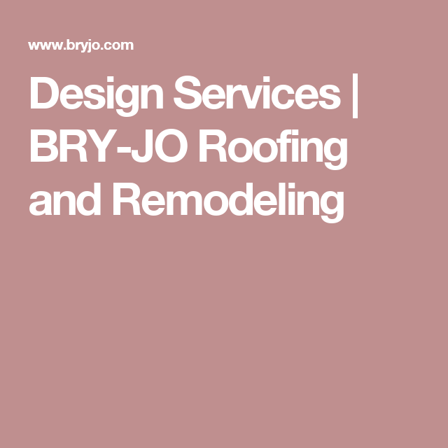 Design Services   BRY-JO Roofing and Remodeling