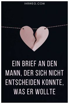 Ein Brief An Den Mann, Der Sich Nicht Entscheiden Konnte, Was Er Wollte This is an open letter to the man who didn't know what he wanted in his life. After trying so long to make it clear to