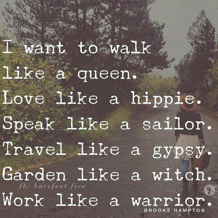 I want to walk like a queen  Love like a hippie  Speak like a sailor