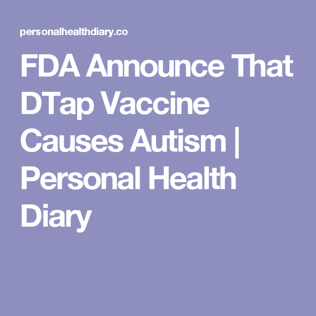 Fda Announce That Dtap Vaccine Causes Autism  Personal Health
