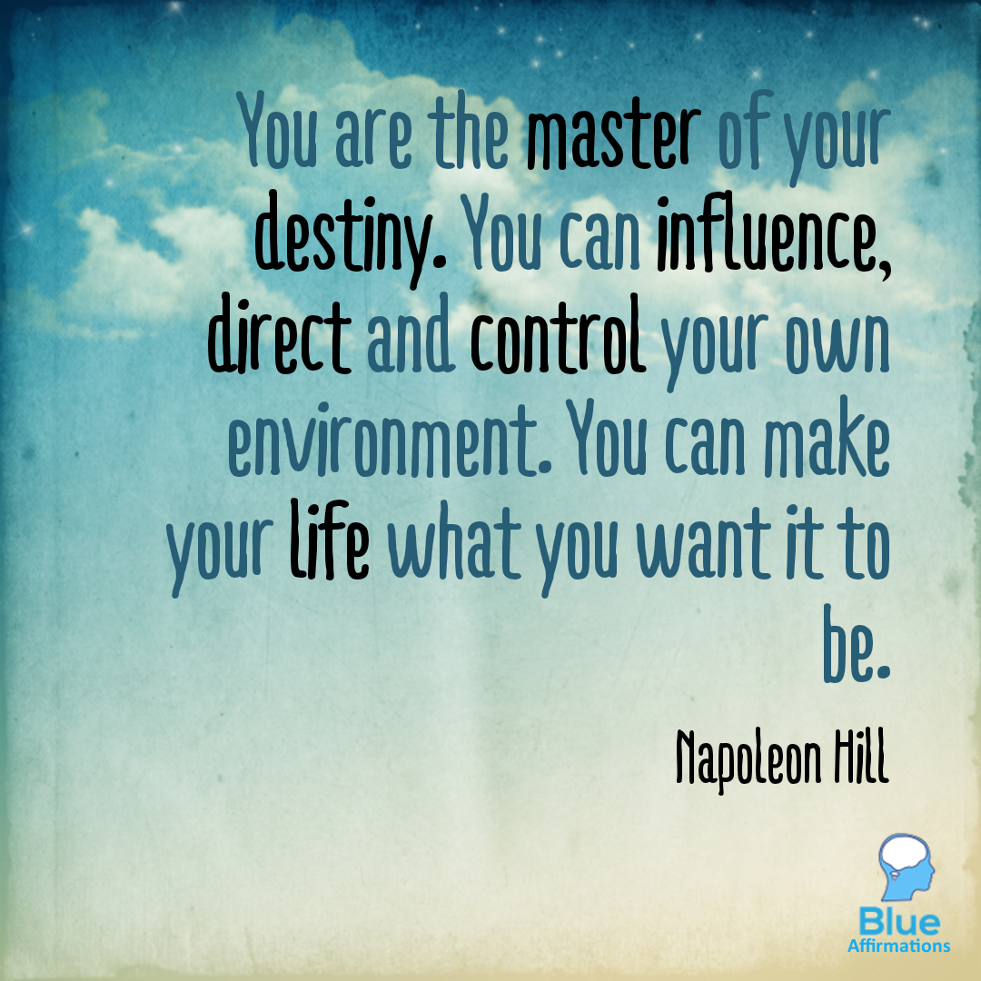 You Are The Master Of Your Destiny You Can Influence Direct And