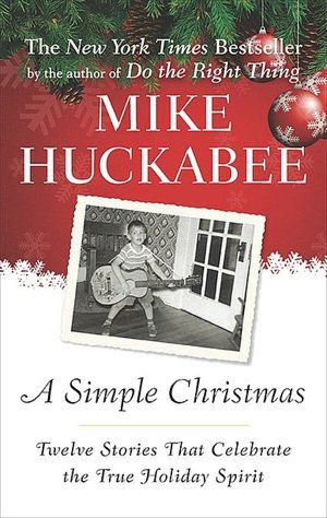 Huckabee Recounts Twelve Christmas Memories That Range From His Childhood In Arkansas To His Years As A You A Christmas Story Simple Christmas Christmas Books