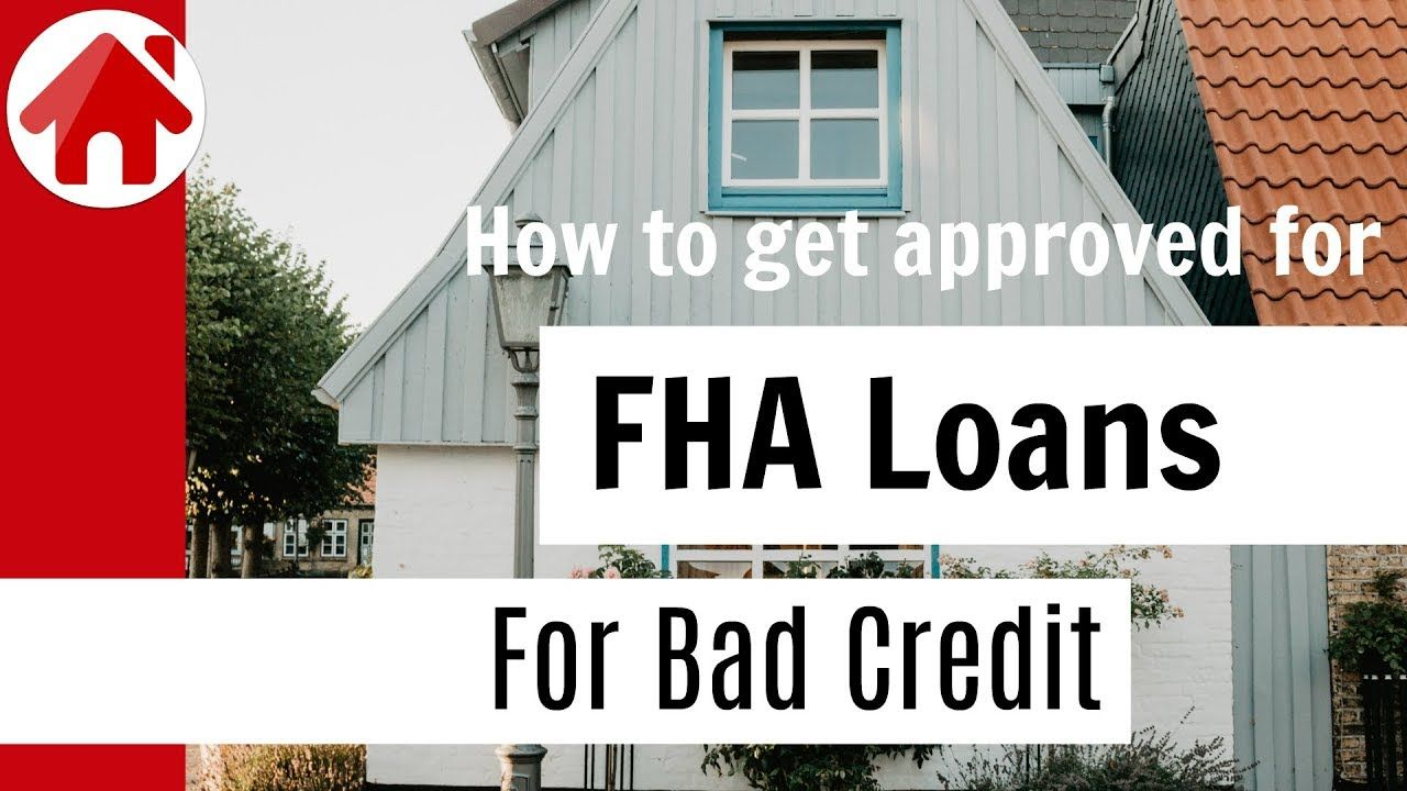 How To Get Approved For Fha Loans For Bad Credit Fha Loans Loans For Bad Credit Mortgage Loans